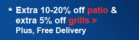 Extra 10-20% off patio & extra 5% off grills | Plus, Free Delivery