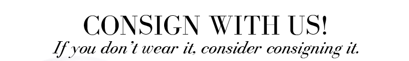 CONSIGN WITH US! If you don't wear it, consider consigning it.