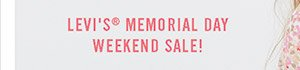LEVI'S® MEMORIAL DAY WEEKEND SALE!
