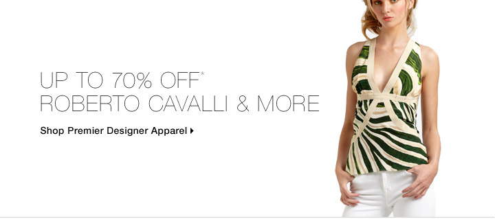 Up To 70% Off* Roberto Cavalli & More