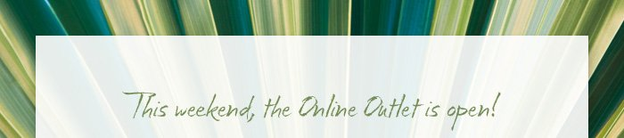 This weekend, the Online Outlet is open!