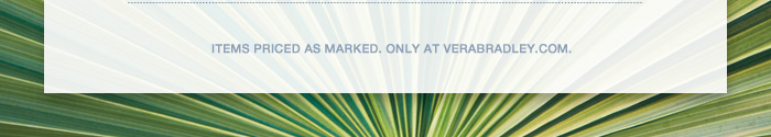 Items priced as marked. Only at verabradley.com.
