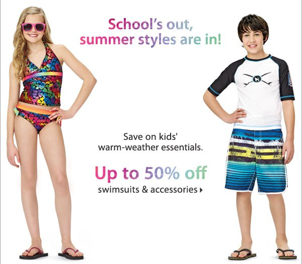 School's out, summer styles are in! Save on kids' warm-weather essentials. Up to 50% off swimsuits and accessories. Shop now.
