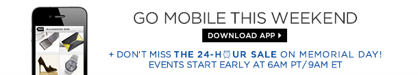 Download Mobile App + Don't Miss the 24 Hour Sale on Memorial Day