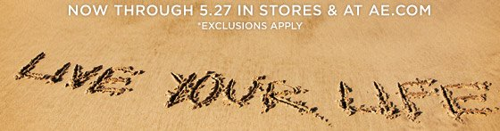 Now Through 5.27 In Stores & At AE.com * Exclusions Apply