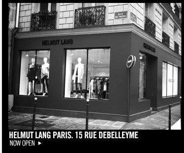 HELMUT LANG PARIS. 15 RUE DEBELLEYME - NOW OPEN