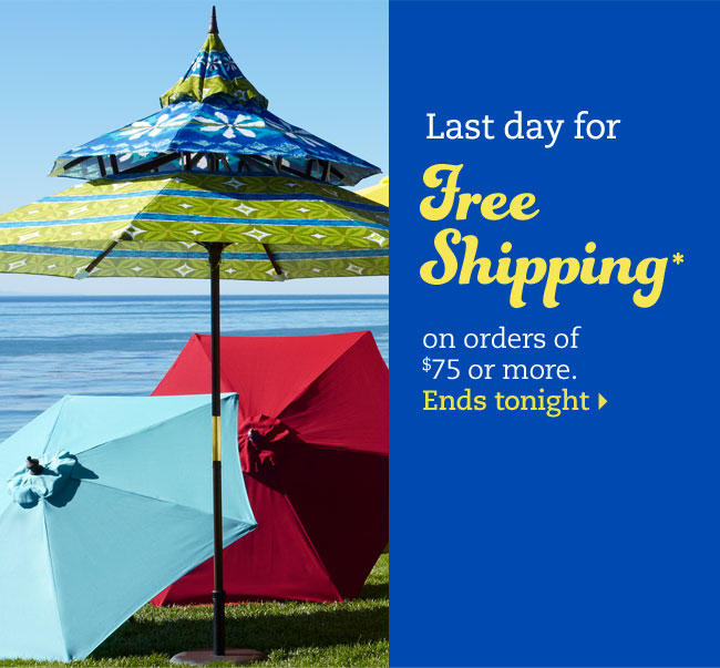Last day for free shipping* on orders of $75 or more. Ends tonight
