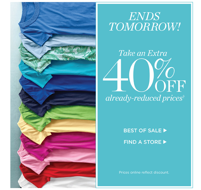 Ends tomorrow! Take an extra 40% off already-reduced prices. Prices online reflect discount.