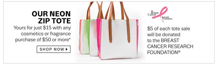 Receive our neon zip tote with a cosmetics or fragrance purchase of $50 or more*