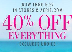 Now Thru 5.27 In Stores & Aerie.com 40% Off Everything Excludes Undies