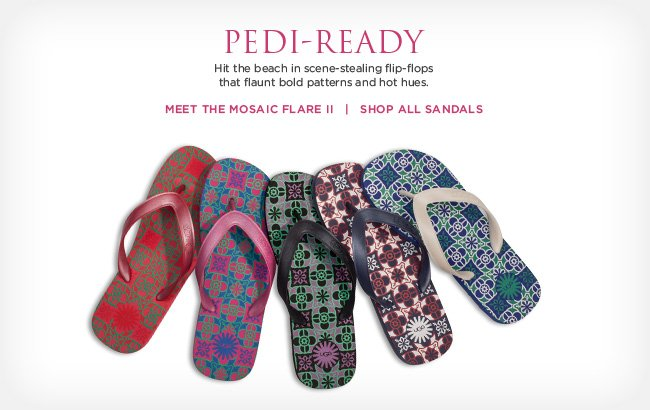 PEDI-READY Hit the beach in scene-stealing flip-flops that flaunt bold patterns and hot hues.