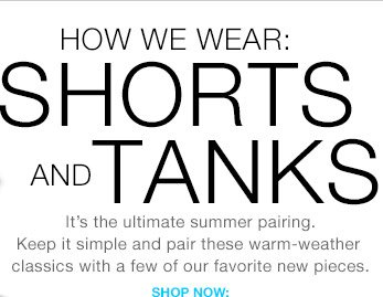 HOW WE WEAR: SHORTS AND TANKS | SHOP NOW: