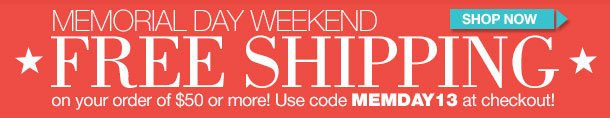 Memorial Day Weekend! Special Offer! FREE SHIPPING on orders $50 or more! SHOP NOW!