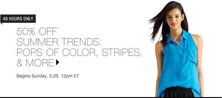 50% Off* Summer Trends: Pops of Color, Stripes & More...Shop Now