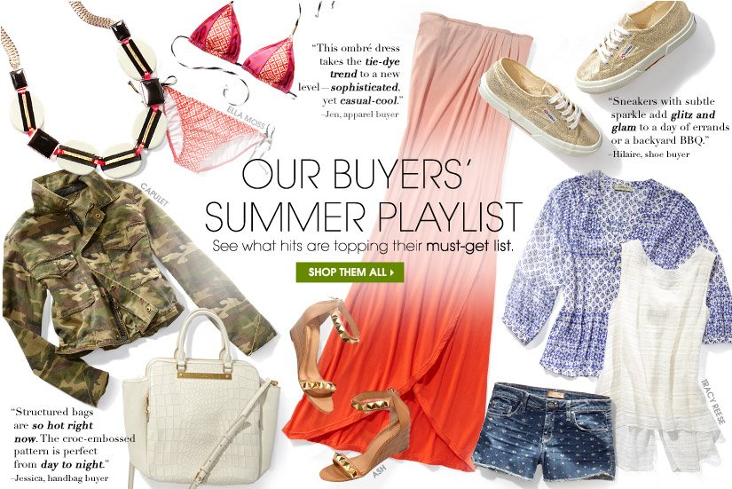 OUR BUYERS' SUMMER PLAYLIST. See what hits are topping their must-get list. SHOP THEM ALL