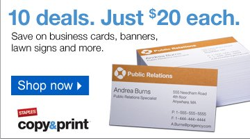Staples  Copy & Print. 10 deals. Just $20 each. Save on business cards, banners,  lawn signs and more. Shop now.