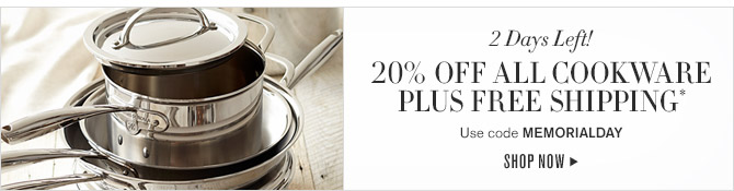 2 Days Left! -- 20% OFF ALL COOKWARE PLUS FREE SHIPPING* -- Use code MEMORIALDAY -- SHOP NOW