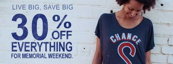 Live big, save big. 30% off everything for Memorial Weekend.