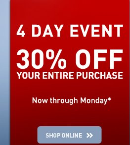 4 DAY EVENT - 30% OFF YOUR ENTIRE PURCHASE - Now through Monday* - SHOP ONLINE