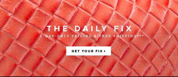 The Daily Fix: 1-Day-Only Pricing + Free Shipping***