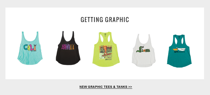 Getting Graphic - New Graphic Tees and Tanks