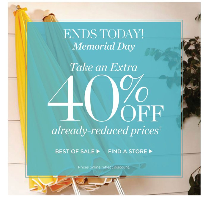 Ends Today, Memorial Day! Take an extra 40% off already-reduced prices. Prices online reflect discount.