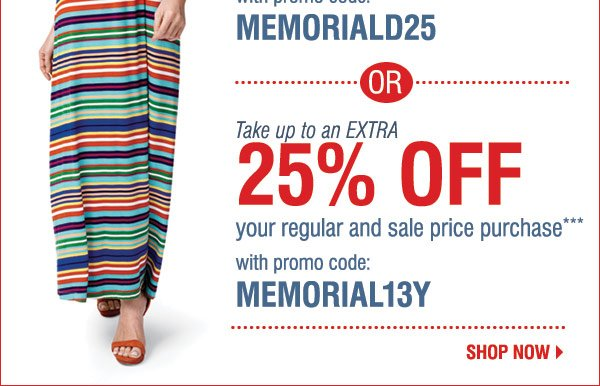 OR Take up to an extra 25% off your regular and sale price purchase*** with promo code MEMORIAL13Y Shop now