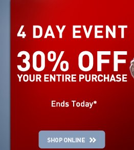 4 DAY EVENT - 30% OFF YOUR ENTIRE PURCHASE - Ends Today* - SHOP ONLINE