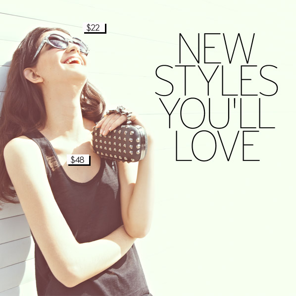 NEW STYLES YOU'LL LOVE