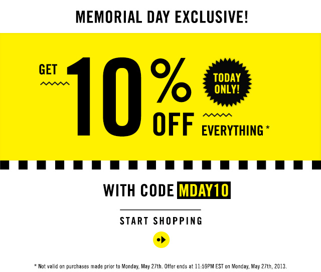 MEMORIAL DAY EXCLUSIVE! TODAY ONLY - GET 10% OFF* EVERYTHING WITH CODE MDAY10 - START SHOPPING