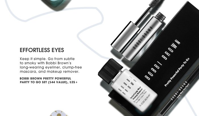 Effortless Eyes. Keep it simple. Go from subtle to smoky with Bobbi Brown's long-wearing eyeliner, clump-free mascara, and makeup remover. new. Bobbi Brown Pretty Powerful To Go Set ($44 Value), $25