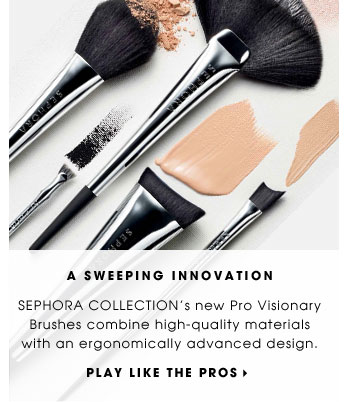 A Sweeping Innovation. SEPHORA COLLECTION's new Pro Visionary Brushes combine high-quality materials with an ergonomically advanced design. Play like the pros