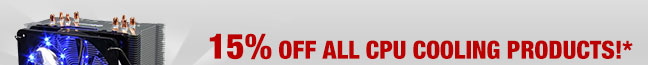15% OFF ALL CPU Cooling Products!*