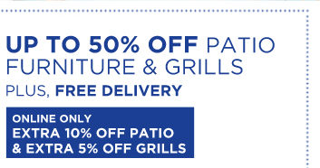 UP TO 50% OFF PATIO | FURNITURE AND GRILLS | PLUS, FREE DELIVERY