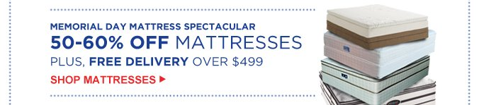 MEMORIAL DAY MATTRESS SPECTACULAR | 50-60% OFF MATTRESSES | PLUS, FREE DELIVERY OVER $499 | SHOP MATTRESSES
