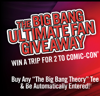 THE BIG BANG ULTMATE FAN GIVEAWAY - WIN A TRIP FOR 2 TO COMIC-CON