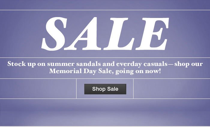 SALE Stock up on summer sandals and everyday casuals - shop our Memorial Day Sale, going on now!