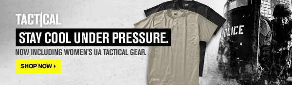 TACTICAL - STAY COOL UNDER PRESSURE.