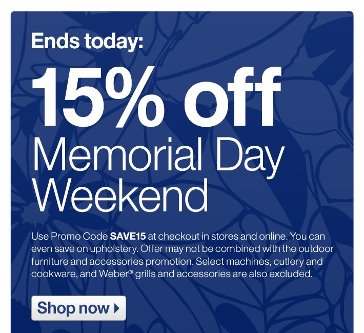 Ends today: 15% off Memorial Day Weekend