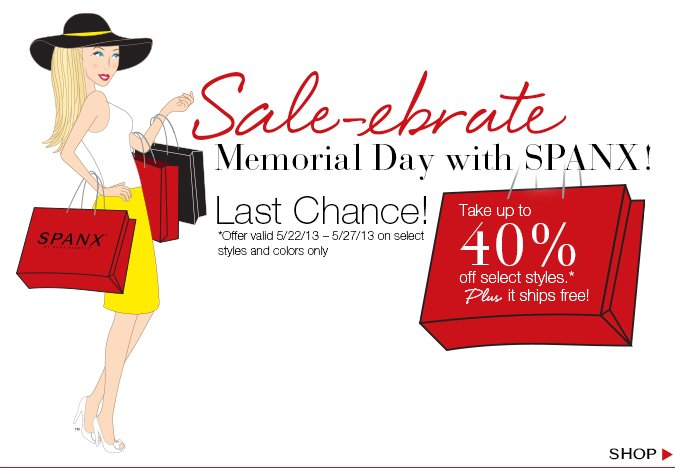 Sale-ebrate Memorial Day with SPANX! Last chance! Take up to 40% off select styles. Plus, it ships free! *Offer valid 5/22/13 - 5/27/13 on select styles and colors only. Shop!