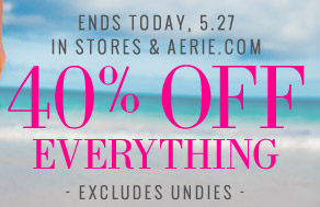 Ends Today, 5.27 In Stores & Aerie.com 40% Off Everything Excludes Undies