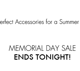 The Perfect Accessories for a Summer Soiree. MEMORIAL DAY SALE ENDS TONIGHT!