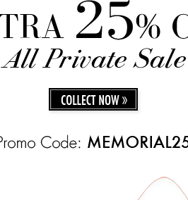 EXTRA 25% OFF All Private Sale | COLLECT NOW | Promo Code: MEMORIAL25