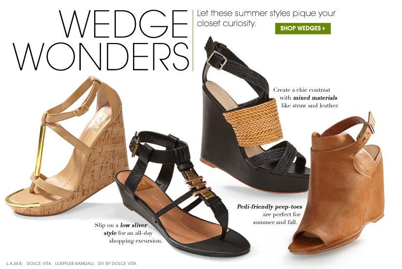 WEDGE WONDERS. Let these summer styles pique your closet curiosity. SHOP WEDGES.