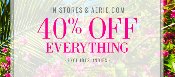 In Store & Aerie.com 40% Off Everything Excludes Undies