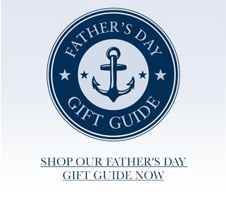 SHOP OUR FATHER'S DAY GIFT GUIDE NOW