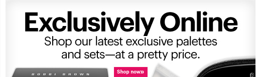 EXCLUSIVELY ONLINE Shop our latest exclusive palettes and sets - at a pretty price.  Shop Now»