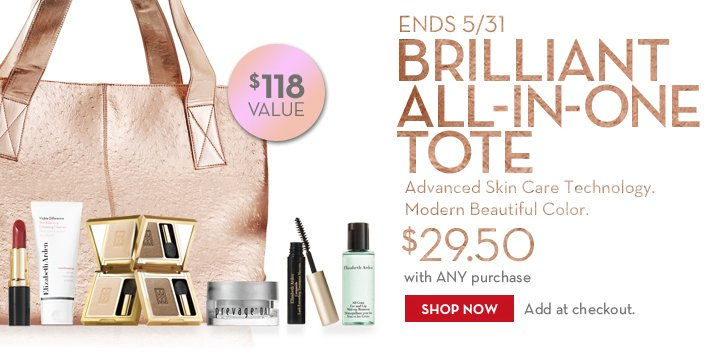 ENDS 5/31. BRILLIANT ALL-IN-ONE TOTE. Advanced Skin Care Technology. Modern Beautiful Color. $29.50 with ANY purchase. $118 VALUE. SHOP NOW. Add at checkout.
