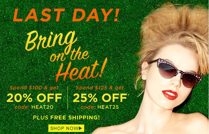 Last Day - Bring On The Heat! Get up to 25% off your order plus Free Shipping