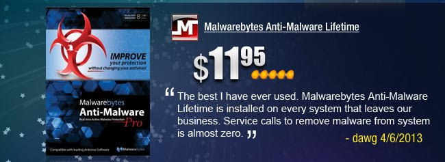 Malwarebytes Anti-Malware Lifetime. The best I have ever used. Malwarebytes Anti-Malware Lifetime is installed on every system that leaves our buiness. Service calls to remove malware from system is almost zero. - dawg 4/6/2013